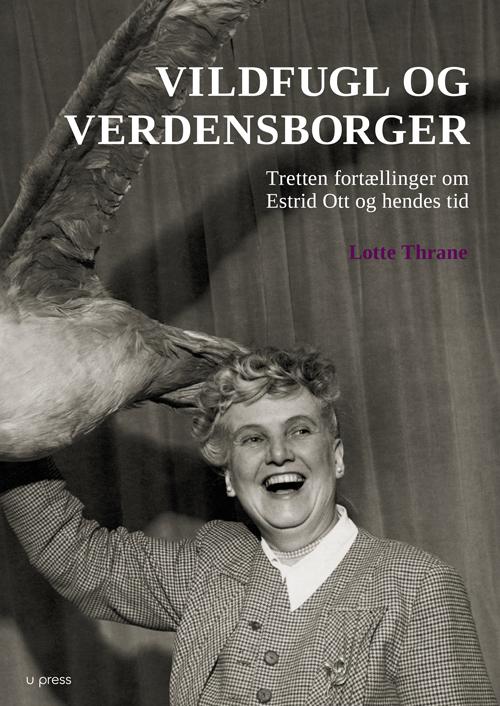 Vildfugl og verdensborger – Tretten fortællinger om Estrid Ott og hendes tid.